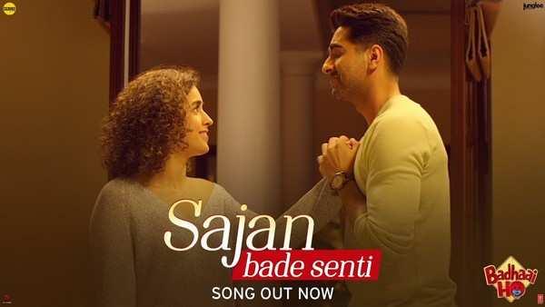 ayushmann khurrana and sanya malhotra starrer badhaai ho new song sajan bade senti