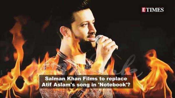 salman khan films would be replacing atif aslams song in its upcoming film notebook