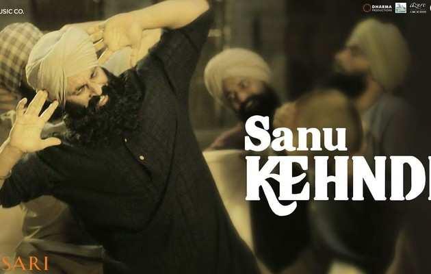 फिल्म केसरी का पहला सॉन्ग Sanu Kehndi रिलीज