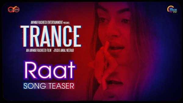 trance malayalam movie raat song teaser
