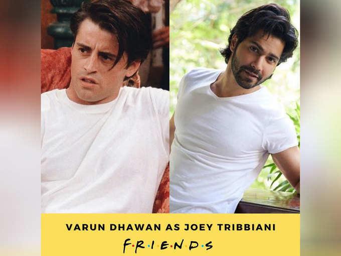 Joey Tribiani-Varun Dhawan